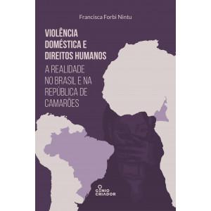 Violência Doméstica e Direitos Humanos - a realidade no Brasil e na República de Camarões